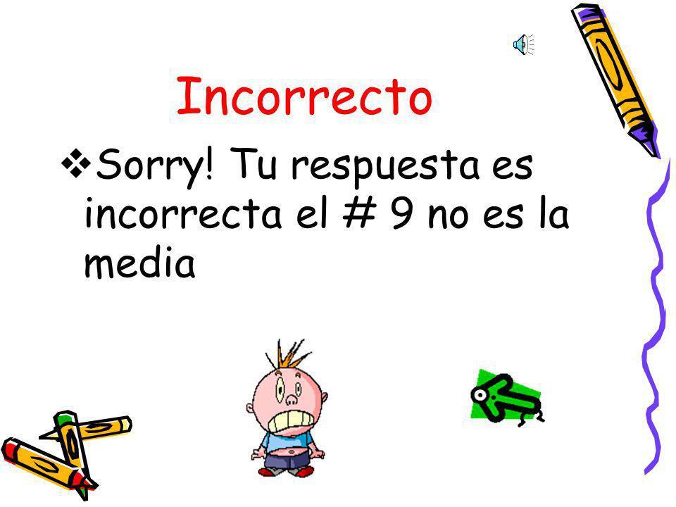 Ejercicio # 6 Cual es la Media? 3,7,9,4,1,5,8,10,3 A.9C.3 B.50D.5.55