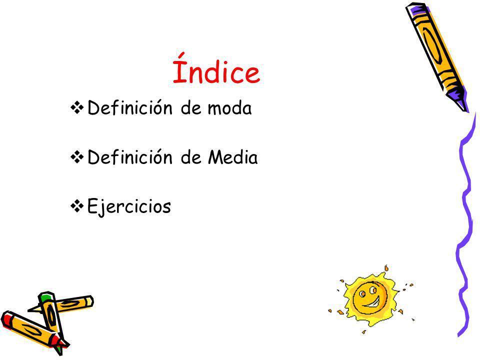 Índice Definición de moda Definición de Media Ejercicios