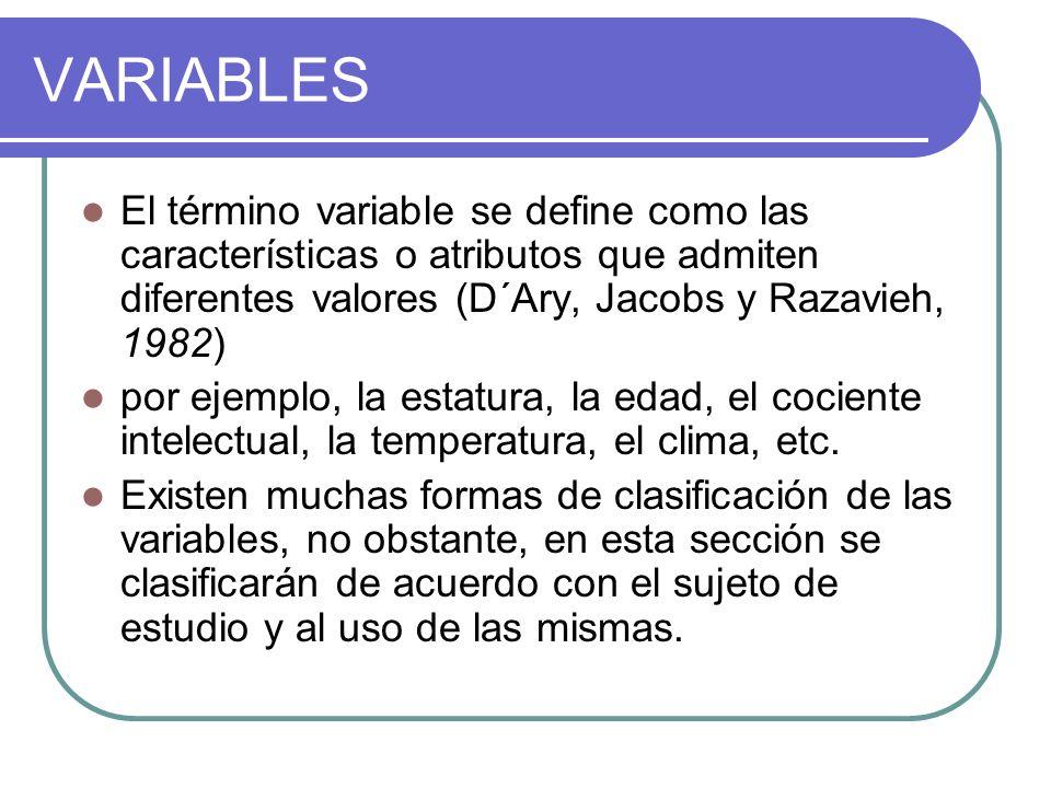 VARIABLES El término variable se define como las características o atributos que admiten diferentes valores (D´Ary, Jacobs y Razavieh, 1982) por ejemp