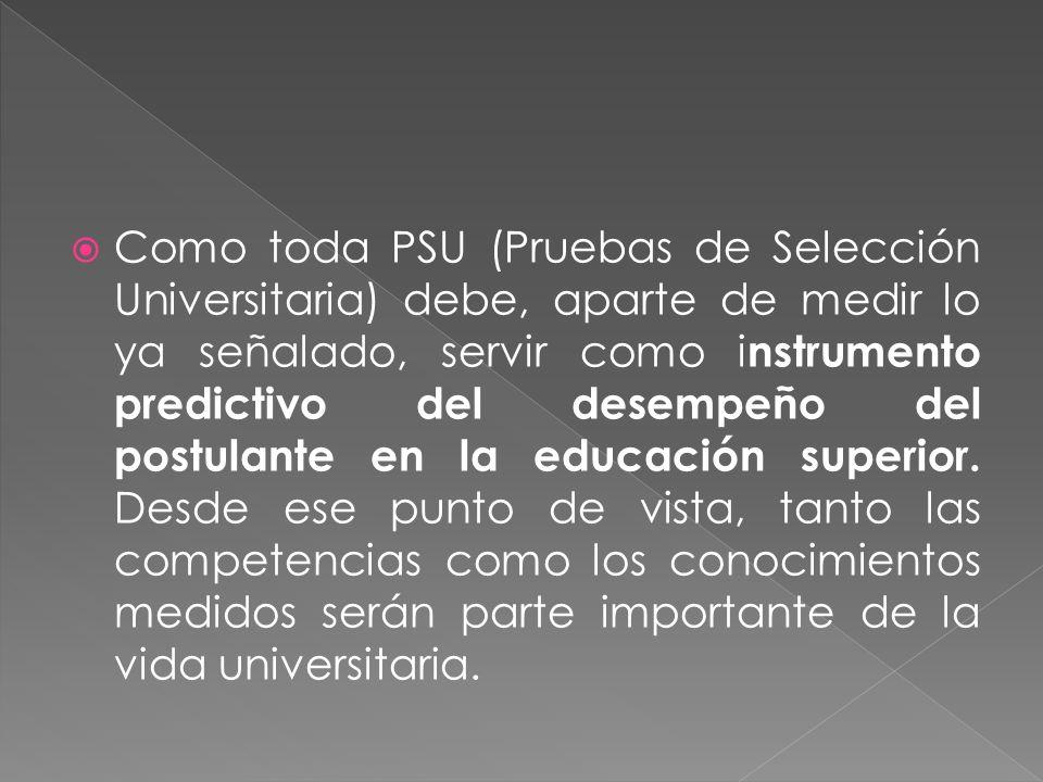 Como toda PSU (Pruebas de Selección Universitaria) debe, aparte de medir lo ya señalado, servir como i nstrumento predictivo del desempeño del postula
