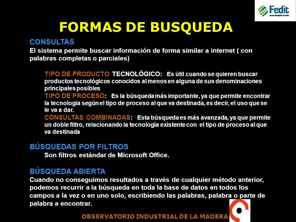 OBSERVATORIO INDUSTRIAL DE LA MADERA FORMAS DE BUSQUEDA CONSULTAS El sistema permite buscar información de forma similar a internet ( con palabras com