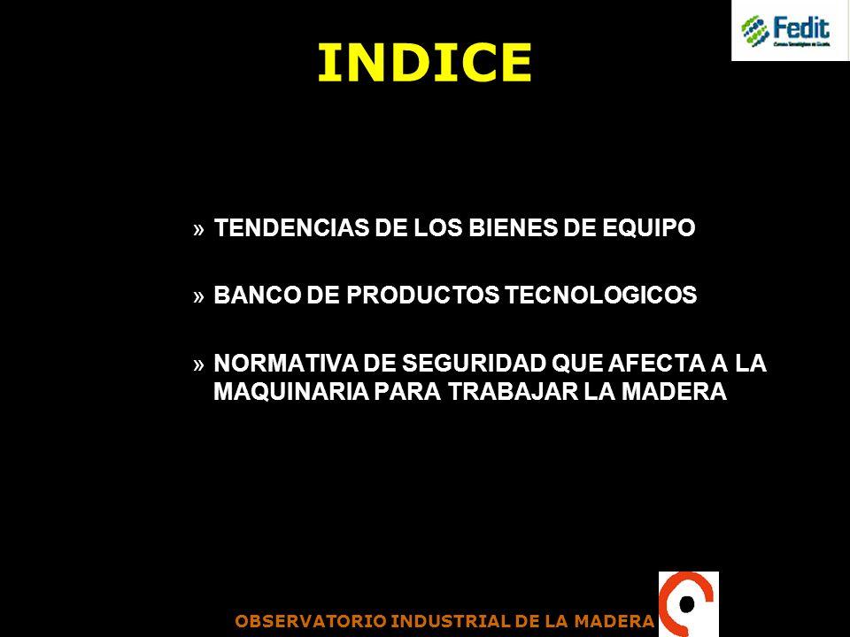 OBSERVATORIO INDUSTRIAL DE LA MADERA INDICE »TENDENCIAS DE LOS BIENES DE EQUIPO »BANCO DE PRODUCTOS TECNOLOGICOS »NORMATIVA DE SEGURIDAD QUE AFECTA A