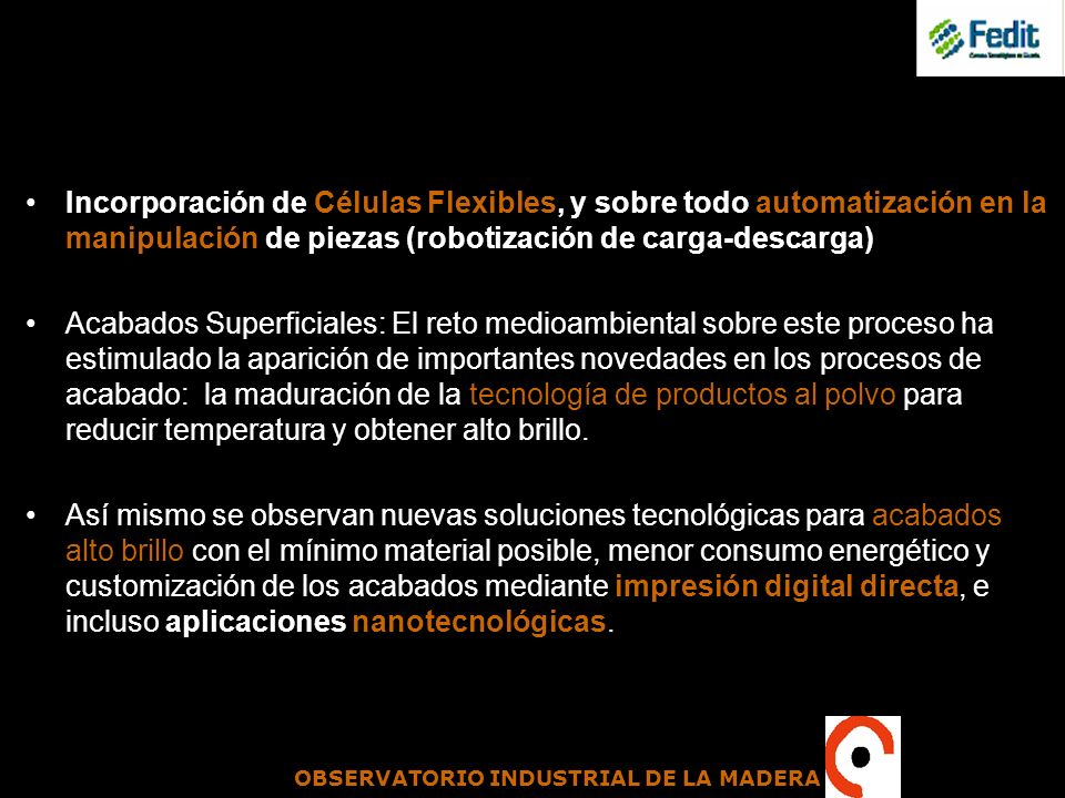 OBSERVATORIO INDUSTRIAL DE LA MADERA Incorporación de Células Flexibles, y sobre todo automatización en la manipulación de piezas (robotización de car