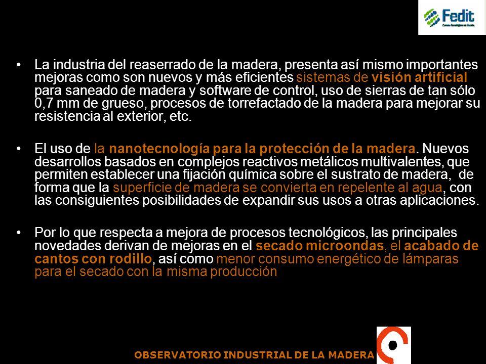OBSERVATORIO INDUSTRIAL DE LA MADERA La industria del reaserrado de la madera, presenta así mismo importantes mejoras como son nuevos y más eficientes