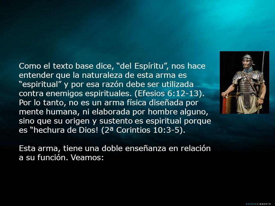 Como el texto base dice, del Espíritu, nos hace entender que la naturaleza de esta arma es espiritual y por esa razón debe ser utilizada contra enemig