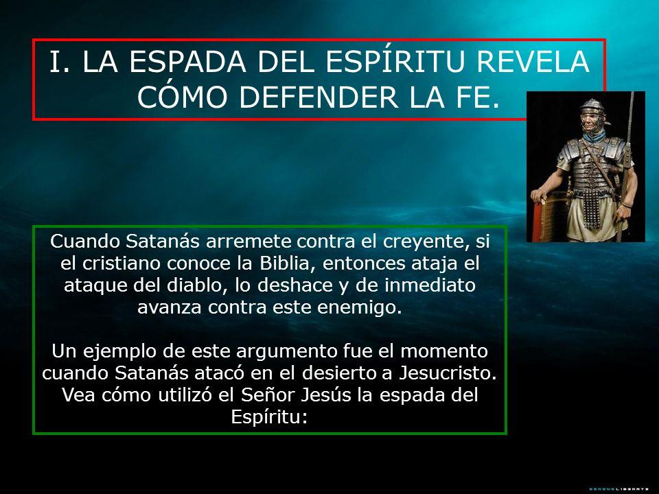 I. LA ESPADA DEL ESPÍRITU REVELA CÓMO DEFENDER LA FE. Cuando Satanás arremete contra el creyente, si el cristiano conoce la Biblia, entonces ataja el