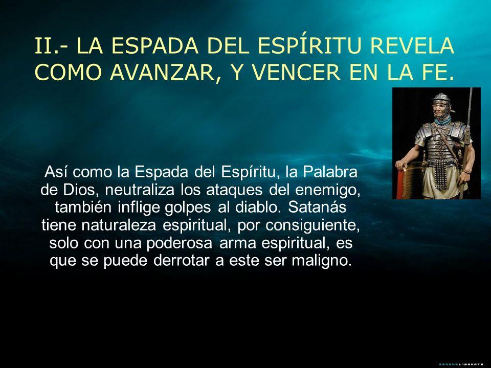 Así como la Espada del Espíritu, la Palabra de Dios, neutraliza los ataques del enemigo, también inflige golpes al diablo. Satanás tiene naturaleza es