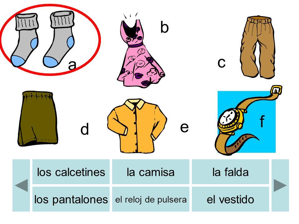 a b c d e b f los calcetinesla camisala falda los pantalones el reloj de pulsera el vestido