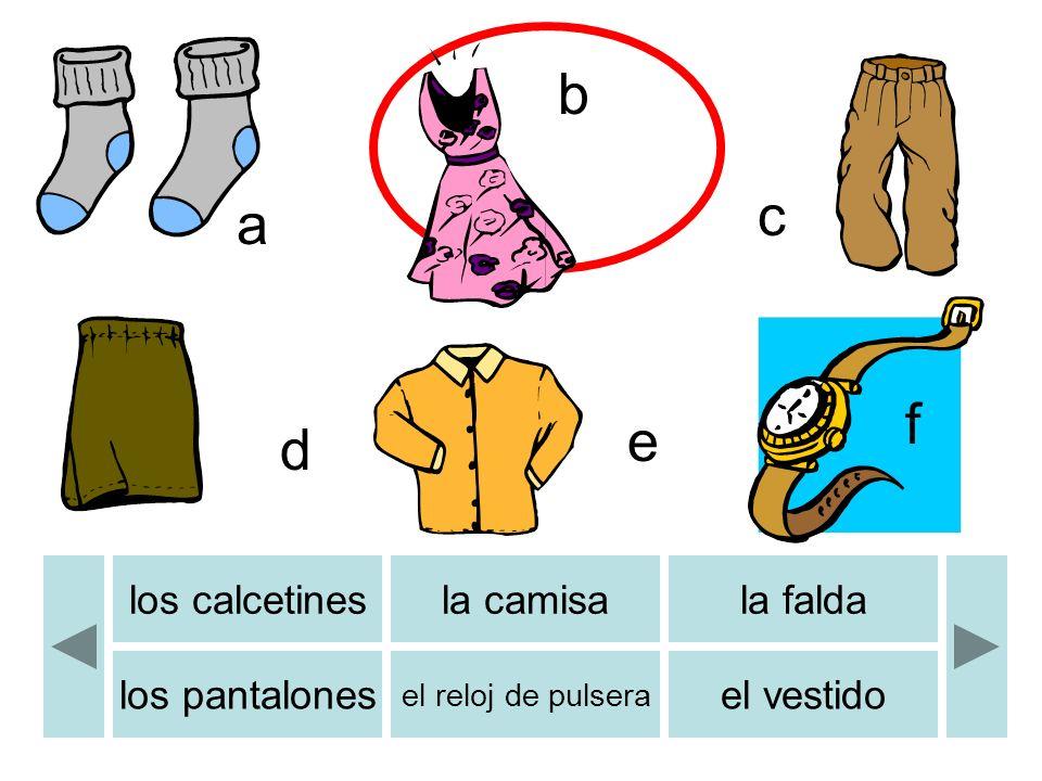 b c d e a b f los calcetinesla camisala falda los pantalones el reloj de pulsera el vestido