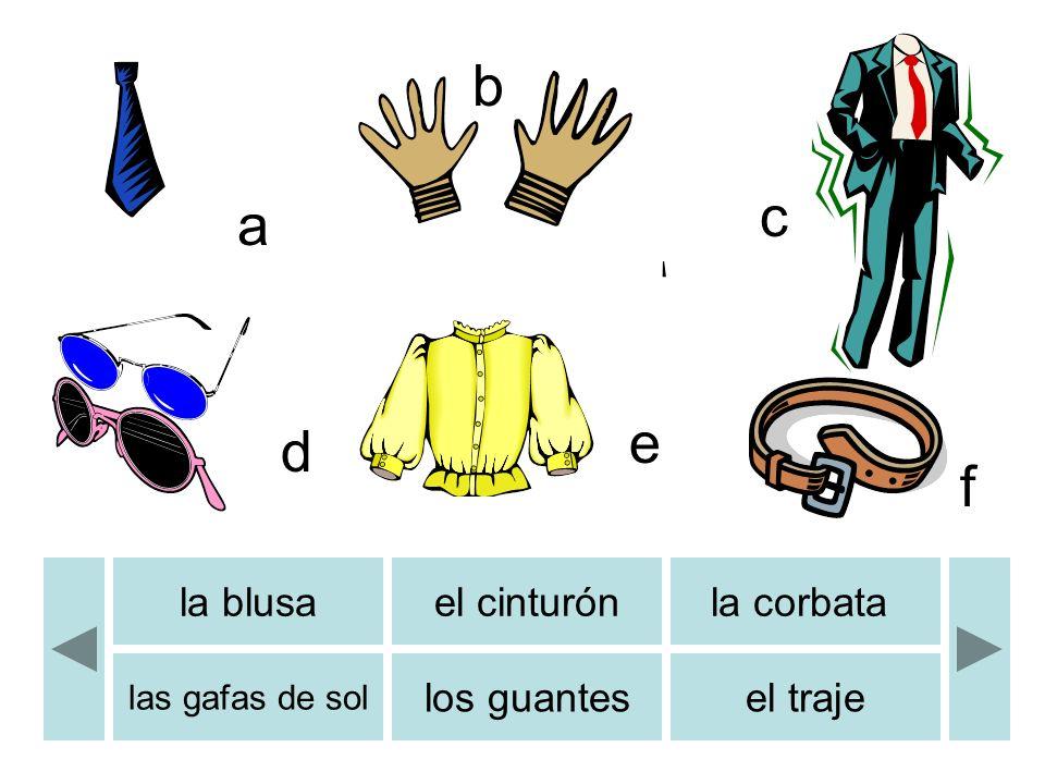 la blusael cinturónla corbata las gafas de sol los guantesel traje b c d e f a b