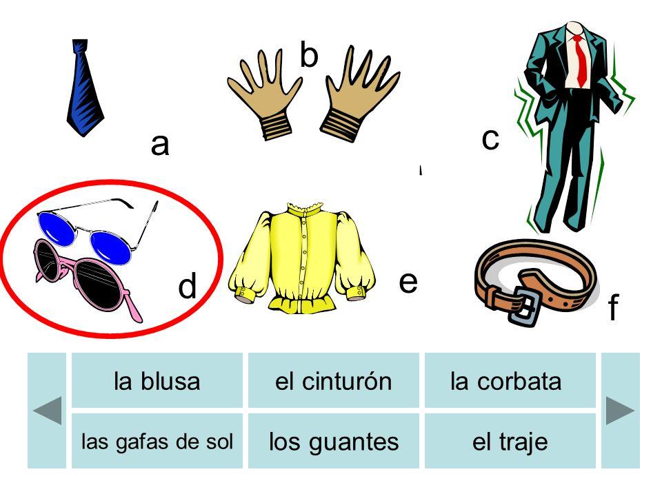 b c d e f a b la blusael cinturónla corbata las gafas de sol los guantesel traje