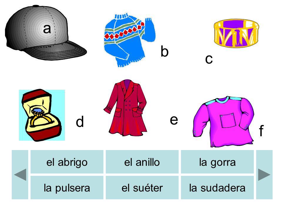 b c d e f el abrigoel anillola gorra la pulserael suéterla sudadera b a