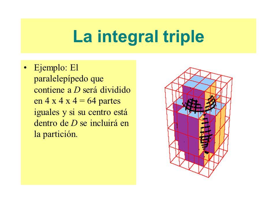 La integral triple Ejemplo: El paralelepípedo que contiene a D será dividido en 4 x 4 x 4 = 64 partes iguales y si su centro está dentro de D se inclu
