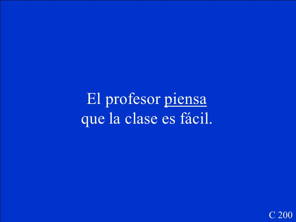 El profesor (pensar, e-ie) ____________ que la clase es fácil. C 200