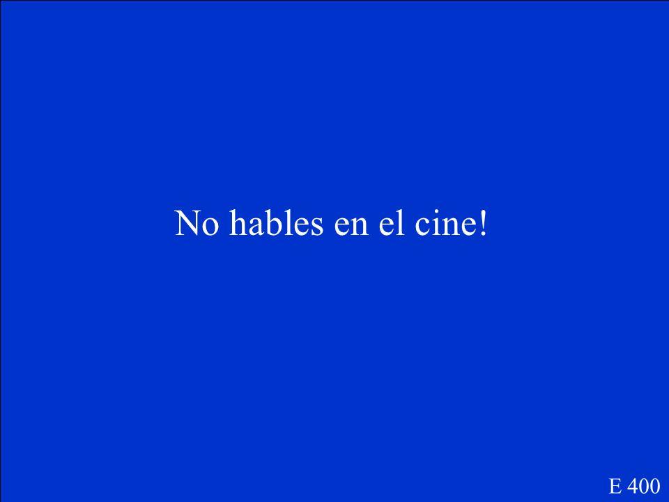 Dont talk en the movies (el cine) ! E 400