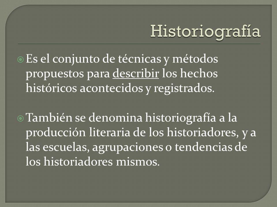 Es el conjunto de técnicas y métodos propuestos para describir los hechos históricos acontecidos y registrados. También se denomina historiografía a l
