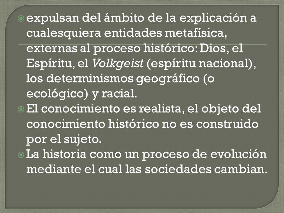 expulsan del ámbito de la explicación a cualesquiera entidades metafísica, externas al proceso histórico: Dios, el Espíritu, el Volkgeist (espíritu na