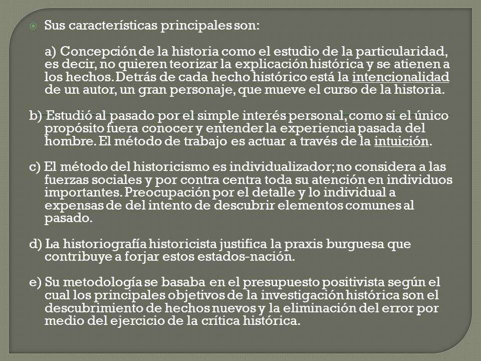 Sus características principales son: a) Concepción de la historia como el estudio de la particularidad, es decir, no quieren teorizar la explicación h