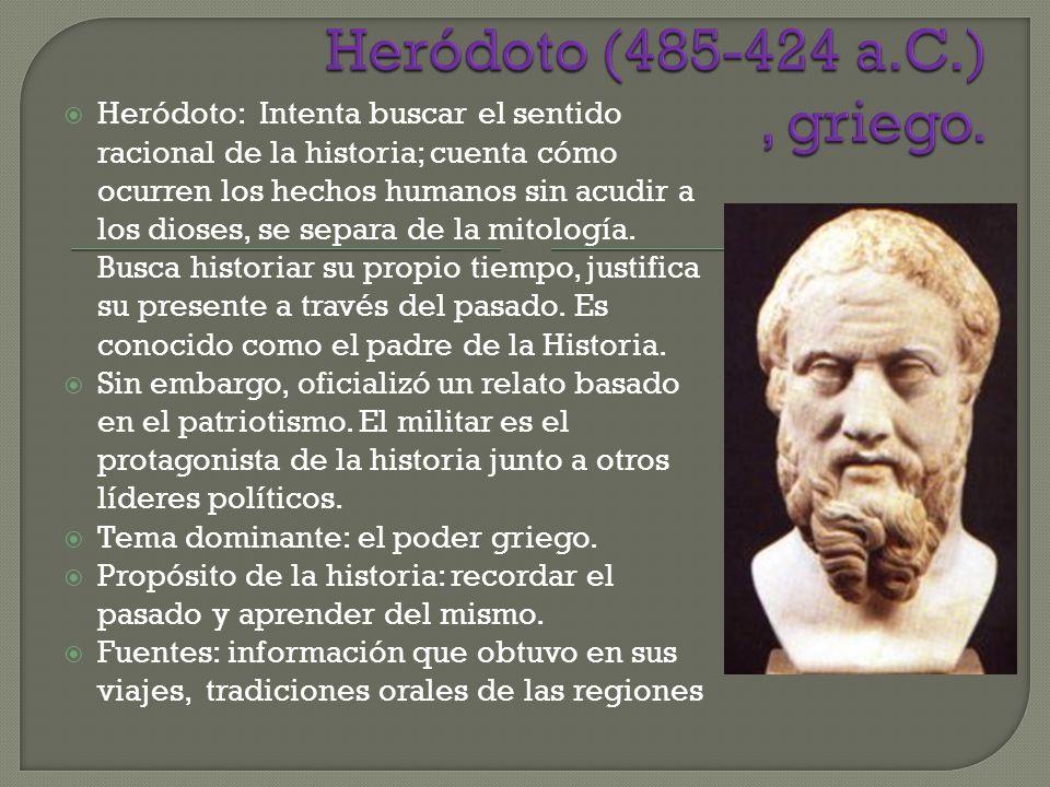 Heródoto: Intenta buscar el sentido racional de la historia; cuenta cómo ocurren los hechos humanos sin acudir a los dioses, se separa de la mitología