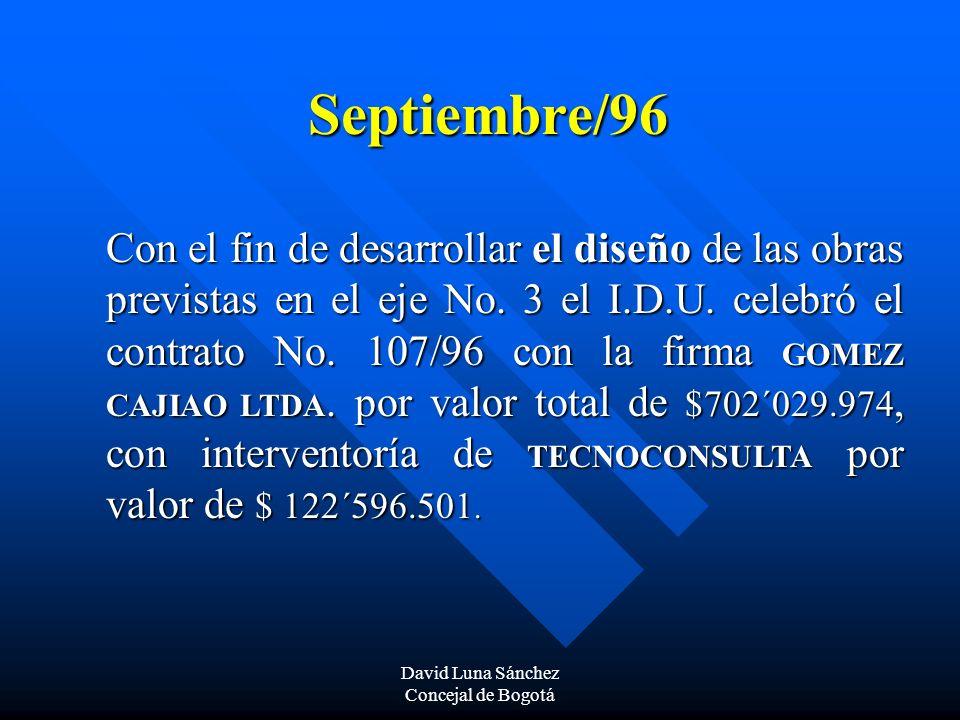 David Luna Sánchez Concejal de Bogotá Septiembre/96 Con el fin de desarrollar el diseño de las obras previstas en el eje No. 3 el I.D.U. celebró el co