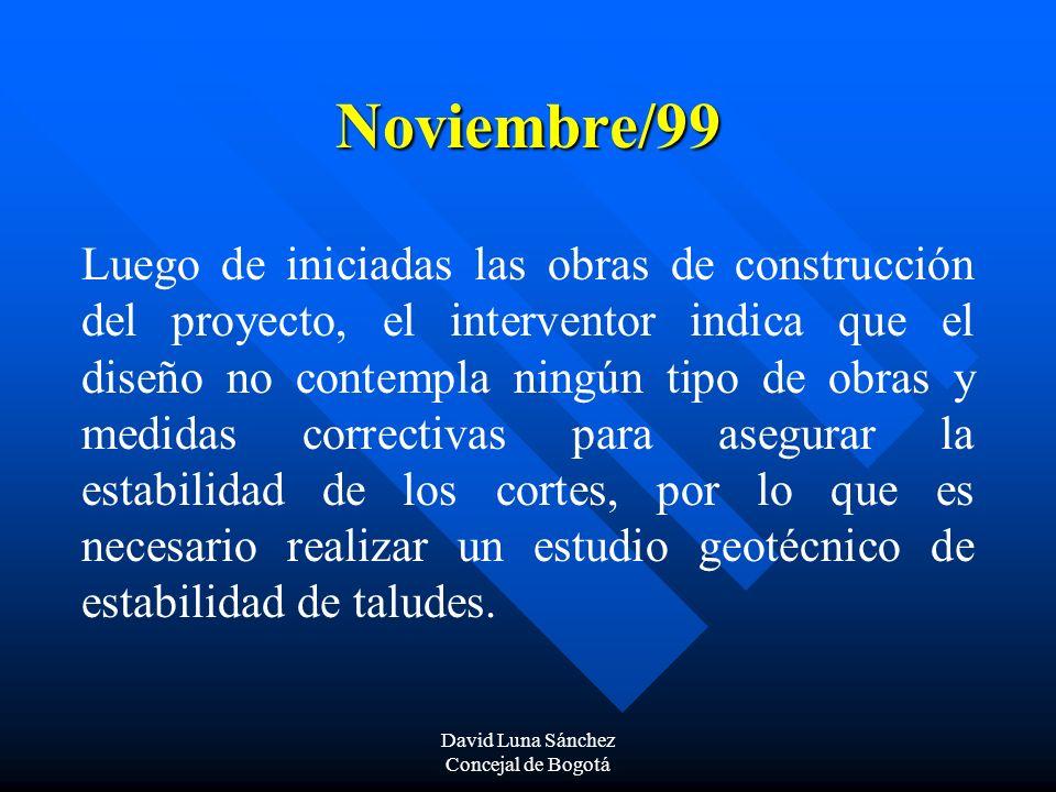 David Luna Sánchez Concejal de Bogotá Noviembre/99 Luego de iniciadas las obras de construcción del proyecto, el interventor indica que el diseño no c
