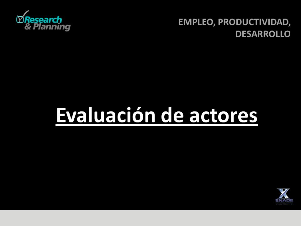 EMPLEO, PRODUCTIVIDAD, DESARROLLO DESARROLLO Evaluación de actores