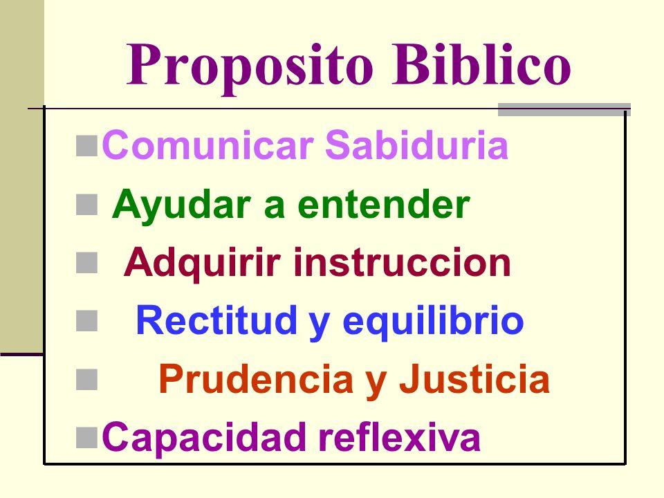 Proposito Biblico Comunicar Sabiduria Ayudar a entender Adquirir instruccion Rectitud y equilibrio Prudencia y Justicia Capacidad reflexiva