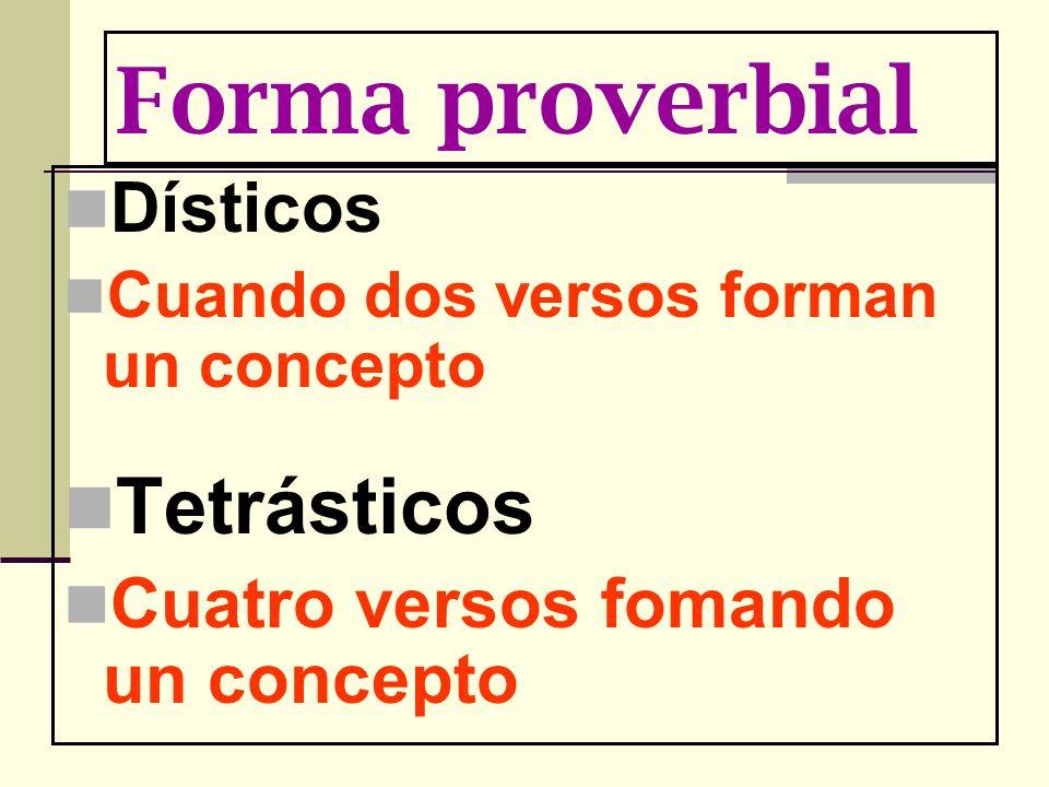 Forma proverbial Dísticos Cuando dos versos forman un concepto Tetrásticos Cuatro versos fomando un concepto