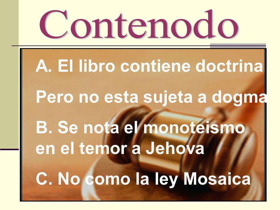 A. El libro contiene doctrina Pero no esta sujeta a dogma B. Se nota el monoteismo en el temor a Jehova C. No como la ley Mosaica