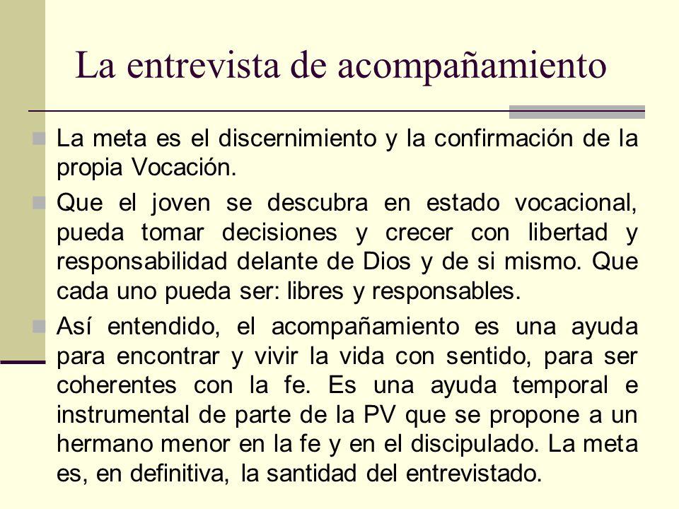 La entrevista de acompañamiento La meta es el discernimiento y la confirmación de la propia Vocación. Que el joven se descubra en estado vocacional, p