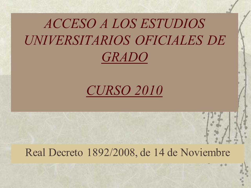 ACCESO A LOS ESTUDIOS UNIVERSITARIOS OFICIALES DE GRADO CURSO 2010 Real Decreto 1892/2008, de 14 de Noviembre