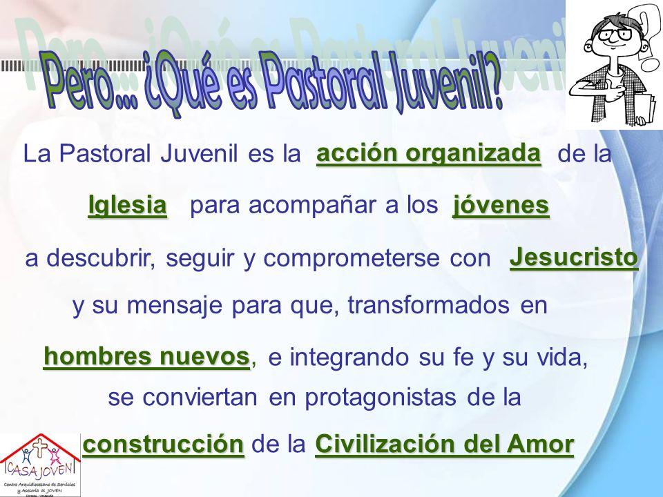 se conviertan en protagonistas de la La Pastoral Juvenil es la acción organizada de la Iglesiapara acompañar a losjóvenes a descubrir, seguir y compro