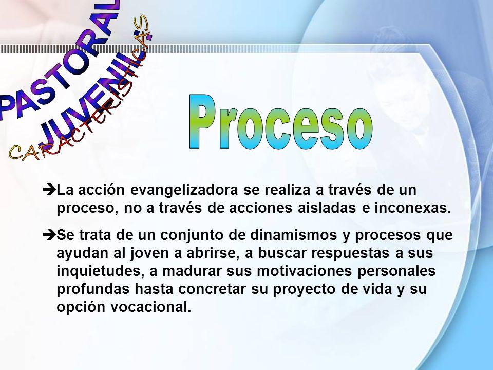 La acción evangelizadora se realiza a través de un proceso, no a través de acciones aisladas e inconexas. Se trata de un conjunto de dinamismos y proc