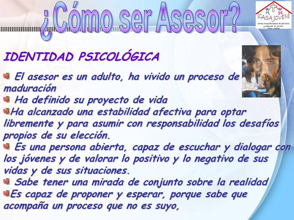 IDENTIDAD PSICOLÓGICA El asesor es un adulto, ha vivido un proceso de maduración El asesor es un adulto, ha vivido un proceso de maduración Ha definid