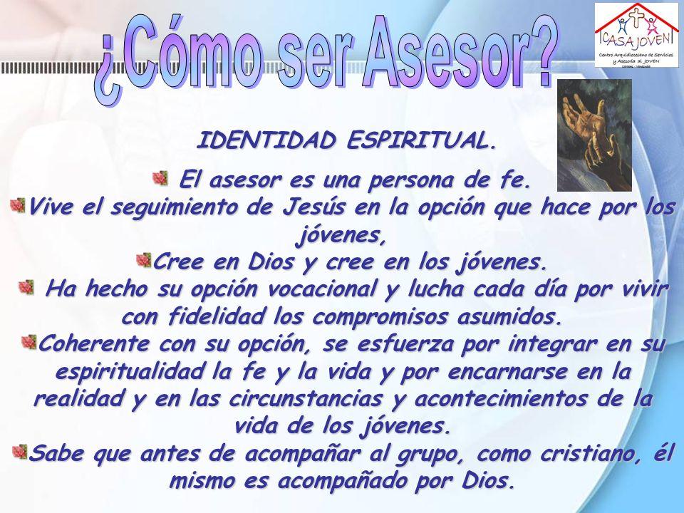 IDENTIDAD ESPIRITUAL. IDENTIDAD ESPIRITUAL. El asesor es una persona de fe. El asesor es una persona de fe. Vive el seguimiento de Jesús en la opción