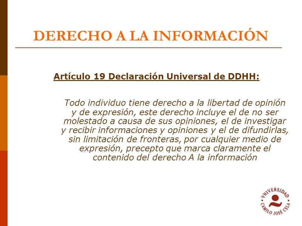 DERECHO A LA INFORMACIÓN Artículo 19 Declaración Universal de DDHH: Todo individuo tiene derecho a la libertad de opinión y de expresión, este derecho