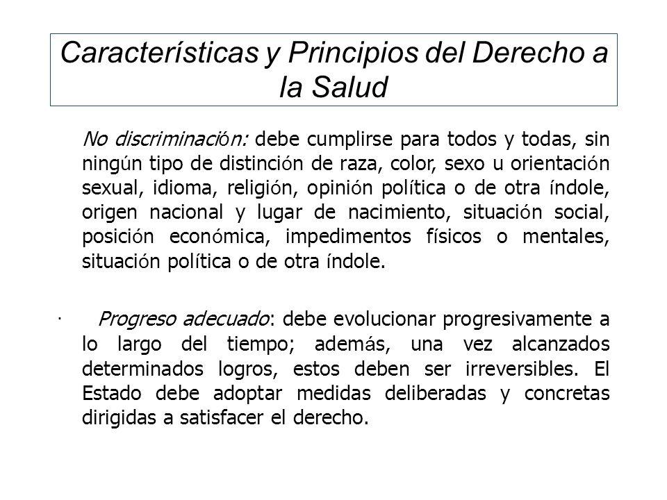 Características y Principios del Derecho a la Salud No discriminaci ó n: debe cumplirse para todos y todas, sin ning ú n tipo de distinci ó n de raza,