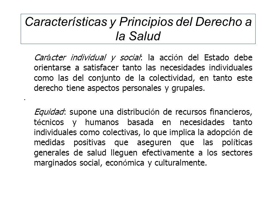 Características y Principios del Derecho a la Salud Car á cter individual y social: la acci ó n del Estado debe orientarse a satisfacer tanto las nece