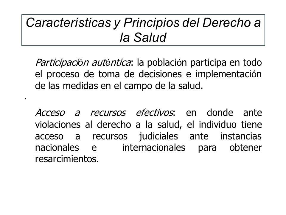 Características y Principios del Derecho a la Salud Participaci ó n aut é ntica: la poblaci ó n participa en todo el proceso de toma de decisiones e i
