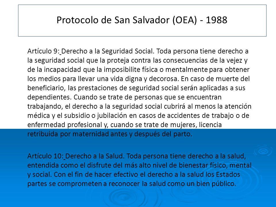 Protocolo de San Salvador (OEA) - 1988 Artículo 9: Derecho a la Seguridad Social. Toda persona tiene derecho a la seguridad social que la proteja cont