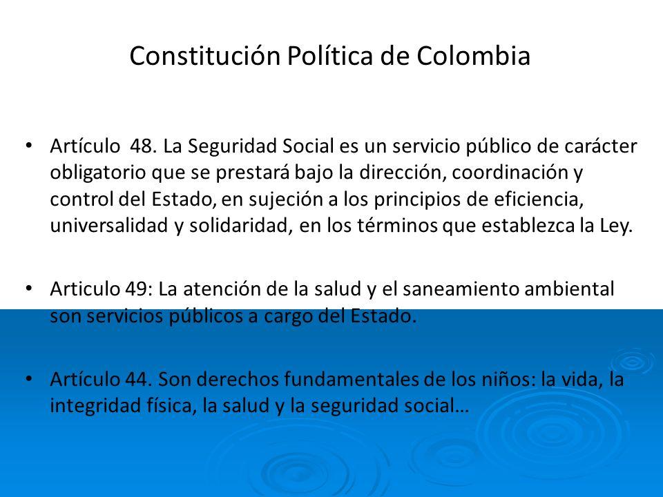 Constitución Política de Colombia Artículo 48. La Seguridad Social es un servicio público de carácter obligatorio que se prestará bajo la dirección, c