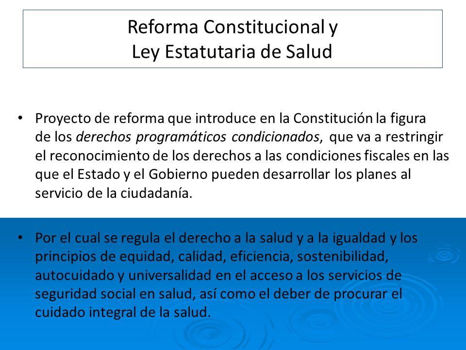 Reforma Constitucional y Ley Estatutaria de Salud Proyecto de reforma que introduce en la Constitución la figura de los derechos programáticos condici