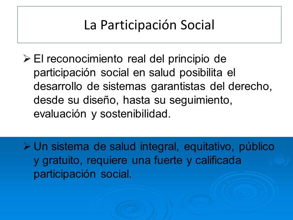La Participación Social El reconocimiento real del principio de participación social en salud posibilita el desarrollo de sistemas garantistas del der