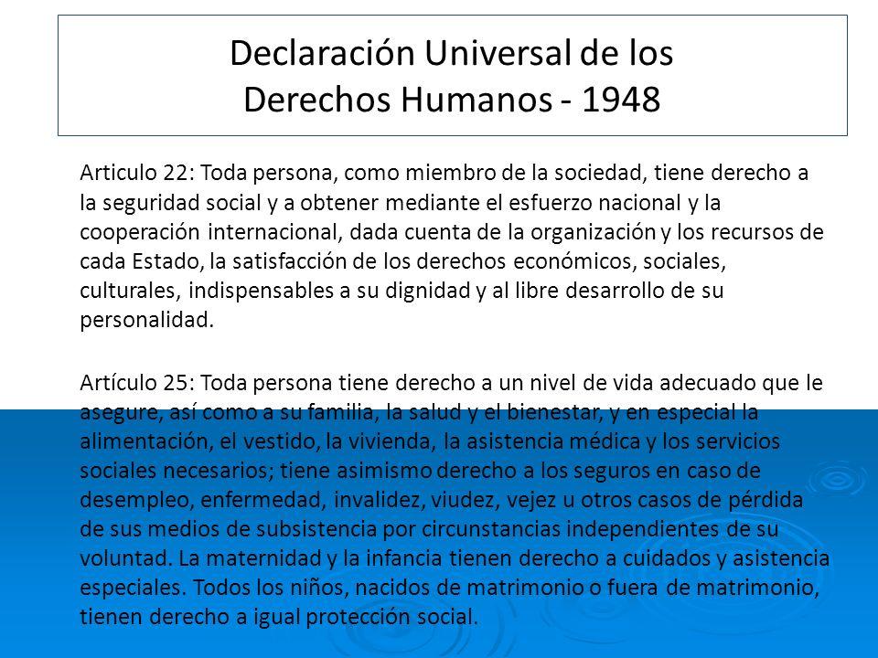 Declaración Universal de los Derechos Humanos - 1948 Articulo 22: Toda persona, como miembro de la sociedad, tiene derecho a la seguridad social y a o