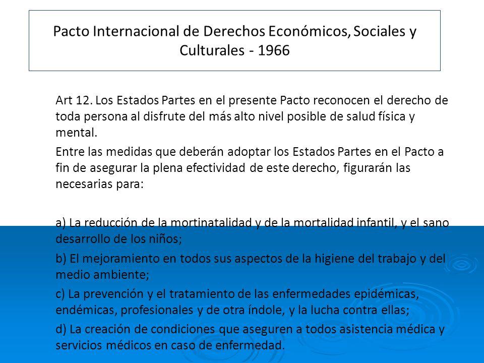 Pacto Internacional de Derechos Económicos, Sociales y Culturales - 1966 Art 12. Los Estados Partes en el presente Pacto reconocen el derecho de toda