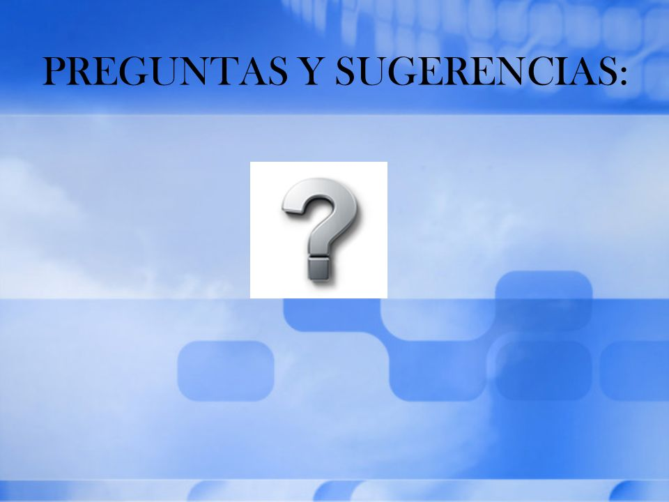 PREGUNTAS Y SUGERENCIAS: