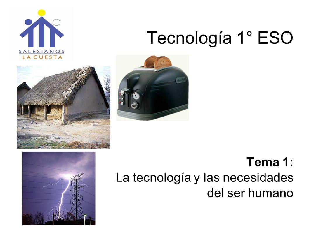 Tecnología 1° ESO Tema 1: La tecnología y las necesidades del ser humano