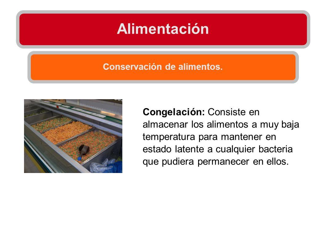 Alimentación Conservación de alimentos. Congelación: Consiste en almacenar los alimentos a muy baja temperatura para mantener en estado latente a cual