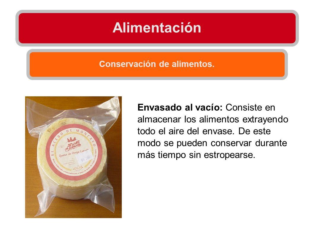 Alimentación Conservación de alimentos. Envasado al vacío: Consiste en almacenar los alimentos extrayendo todo el aire del envase. De este modo se pue