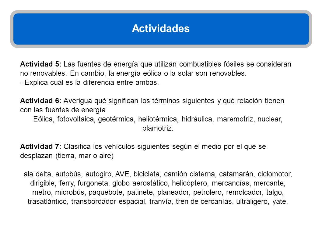 Actividades Actividad 5: Las fuentes de energía que utilizan combustibles fósiles se consideran no renovables. En cambio, la energía eólica o la solar